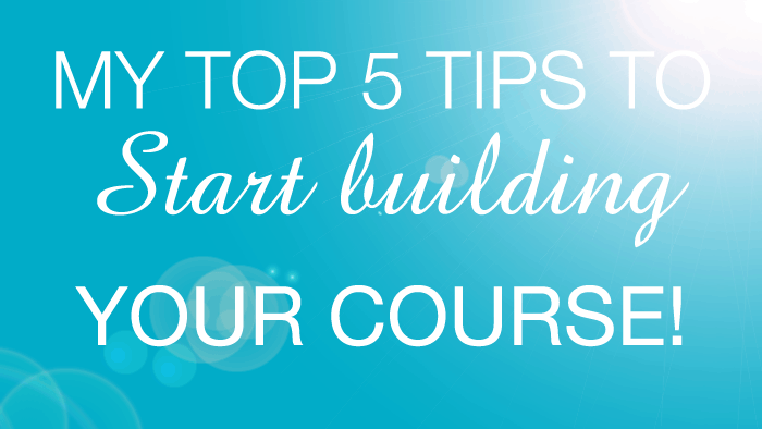 My top 5 tips to start building your e-course